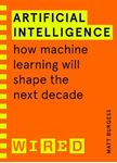 Picture of Artificial Intelligence (WIRED guides): How Machine Learning Will Shape the Next Decade