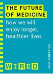 Picture of The Future of Medicine (WIRED guides): How We Will Enjoy Longer, Healthier Lives