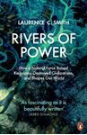 Picture of Rivers of Power: How a Natural Force Raised Kingdoms, Destroyed Civilizations, and Shapes Our World