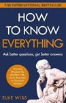 Picture of How to Know Everything: Ask Better Questions. Get Better Answers. Be A Better You