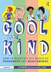 Picture of Cool to be Kind: How to Negotiate the World of Friendships and Relationships