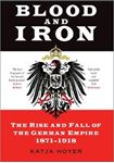 Picture of Blood and Iron: The Rise and Fall of the German Empire 1871-1918