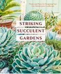 Picture of Striking Succulent Gardens: Plants and Plans for Designing Your Low-Maintenance Landscape: A Gardening Book