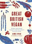 Picture of Great British Vegan: Simple, plant-based recipes to cook the nation's favourite dishes