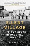 Picture of Silent Village: Life and Death in Occupied France