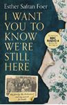 Picture of I Want You to Know We're Still Here: My family, the Holocaust and my search for truth