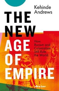 Picture of The New Age of Empire: How Racism and Colonialism Still Rule the World