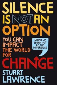 Picture of Silence is Not An Option: You can impact the world for change