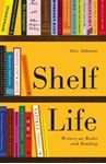 Picture of Shelf Life: Writers on Books and Reading