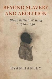 Picture of Beyond Slavery and Abolition: Black British Writing, c.1770-1830