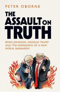 Picture of The Assault on Truth: Boris Johnson, Donald Trump and the Emergence of a New Moral Barbarism