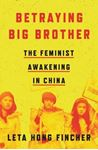Picture of Betraying Big Brother: The Feminist Awakening in China