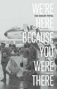 Picture of We're Here Because You Were There : Immigration and the End of Empire