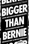Picture of Bigger Than Bernie: How We Go from the Sanders Campaign to Democratic Socialism