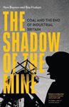 Picture of The Shadow of the Mine: Coal and the End of Industrial Britain