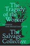 Picture of The Tragedy of the Worker: Towards the Proletarocene