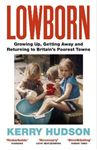 Picture of Lowborn: Growing Up, Getting Away and Returning to Britain's Poorest Towns