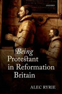 Picture of Being Protestant in Reformation Britain