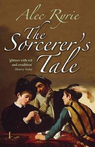 Picture of The Sorcerer's Tale: Faith and Fraud in Tudor England