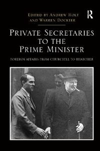 Picture of Private Secretaries to the Prime Minister: Foreign Affairs from Churchill to Thatcher