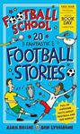 Picture of FOOTBALL SCHOOL 20 FANTASTIC FOOTBALL STORIES: WORLD BOOK DAY 2021