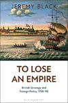 Picture of To Lose an Empire: British Strategy and Foreign Policy, 1758-90