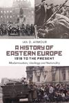 Picture of A History of Eastern Europe 1918 to the Present: Modernisation, Ideology and Nationality