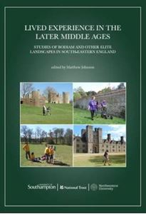 Picture of Lived Experience in the Later Middle Ages: Studies of Bodiam and Other Elite Landscapes in South-Eastern England