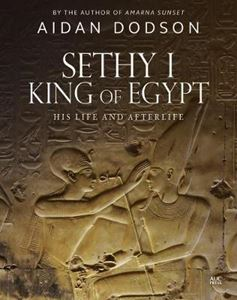 Picture of Sethy I, King of Egypt: His Life and Afterlife
