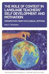 Picture of The Role of Context in Language Teachers' Self Development and Motivation: Perspectives from Multilingual Settings