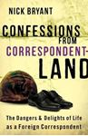 Picture of Confessions from Correspondentland: The Dangers and Delights of Life as a Foreign Correspondent