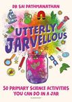 Picture of Utterly Jarvellous: 50 primary science activities you can do in a jar