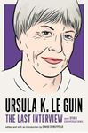 Picture of Ursula Le Guin: The Last Interview : And Other Conversations