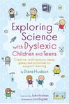 Picture of Exploring Science with Dyslexic Children and Teens: Creative, Multi-Sensory Ideas, Games and Activities to Support Learning