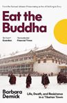 Picture of Eat the Buddha: Life, Death, and Resistance in a Tibetan Town