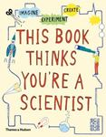 Picture of This Book Thinks You're a Scientist: Imagine * Experiment * Create