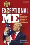 Picture of Exceptional Me: How Donald Trump Exploited the Discourse of American Exceptionalism