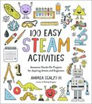 Picture of 100 Easy STEAM Activities : Awesome Hands-On Projects for Aspiring Artists and Engineers