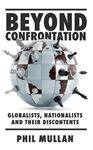 Picture of Beyond Confrontation: Globalists, Nationalists and Their Discontents