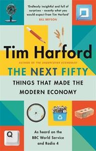 Picture of The Next Fifty Things that Made the Modern Economy