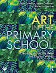 Picture of Art in the Primary School: Creating Art in the Real and Digital World