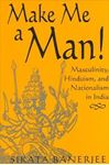 Picture of Make Me a Man!: Masculinity,Hinduism,and Nationalism in India