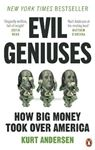 Picture of Evil Geniuses: The Unmaking of America - A Recent History