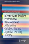 Picture of Identity and Teacher Professional Development: A Reflective, Collaborative and Agentive Learning Journey