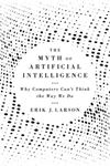 Picture of The Myth of Artificial Intelligence: Why Computers Can't Think the Way We Do