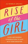 Picture of Rise of the Girl: Seven Empowering Conversations To Have With Your Daughter