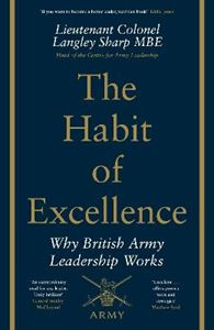 Picture of Habit of Excellence: Why British Army Leadership Works