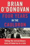 Picture of Four Years in the Cauldron: Telling the extraordinary story of America in crisis