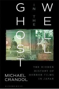 Picture of Ghost in the Well: The Hidden History of Horror Films in Japan