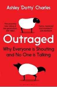 Picture of Outraged: Why Everyone Is Shouting And No One Is Talking